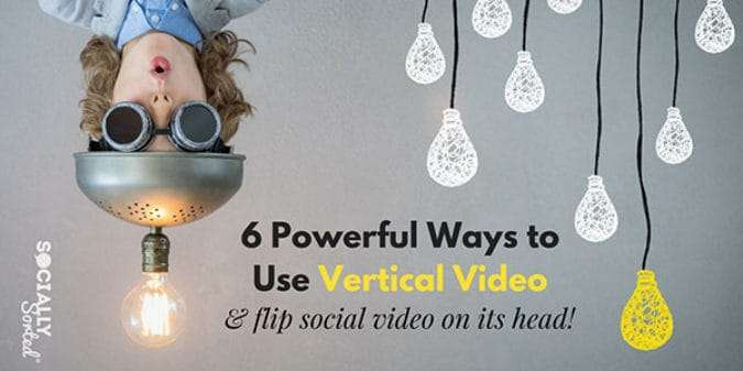 Vertical Video: 6 Powerful Ways to Flip Social Video on its Head