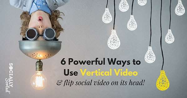6 Powerful Ways to Use Vertical Video (and flip social video on its head).