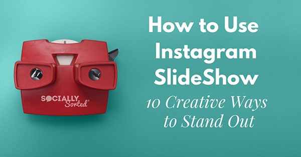 Hot to use Instagram Slideshow - 10 Creative Ways to Stand Out.