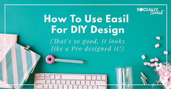 How to Use Easil for DIY Design (So Good it Looks like a Pro Designed It) - Socially Sorted