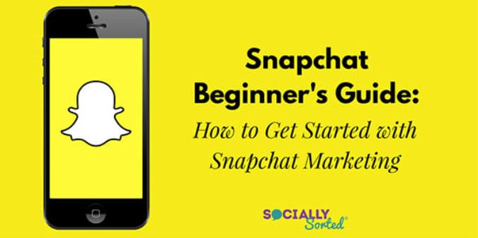 Snapchat Beginner's Guide:  How to Get Started with Snapchat Marketing