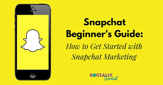 Snapchat Beginner's Guide - How to Get Started with Snapchat Marketing