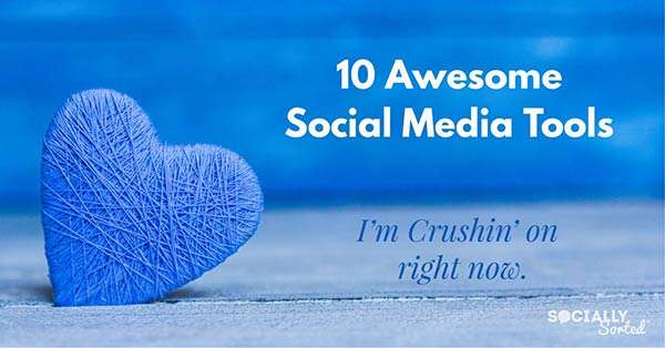 10 Awesome Social Media Tools I'm Crushin' On Right Now