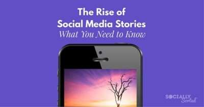 The Rise of Social Media Stories – What You Need to Know