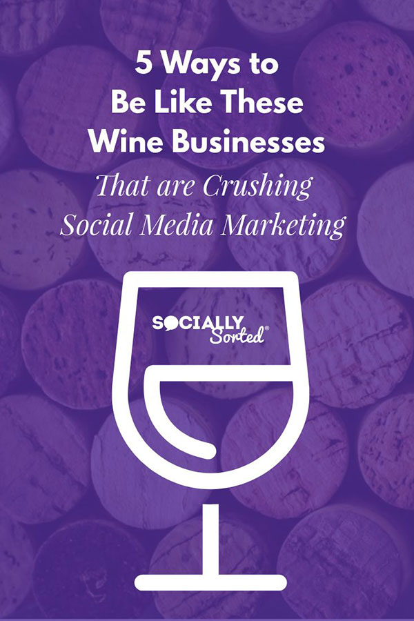 5 Ways to Be like these Wine Businesses Crushing Social Media Marketing
