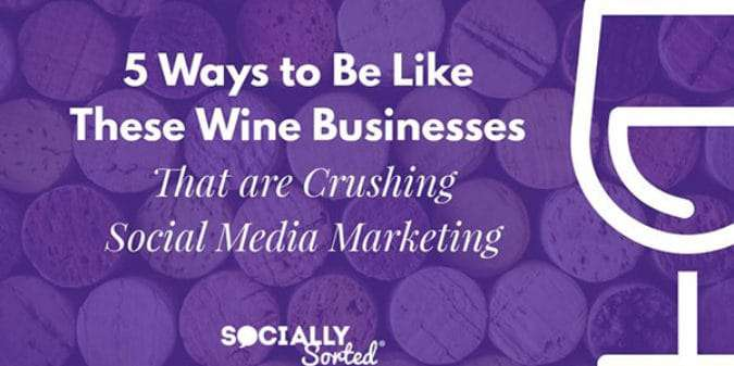 5 Ways to Be Like These Wine Businesses Crushing Social Media