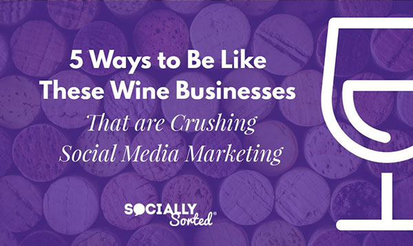 5 Ways To Be Like These Wine Businesses Crushing Content Marketing