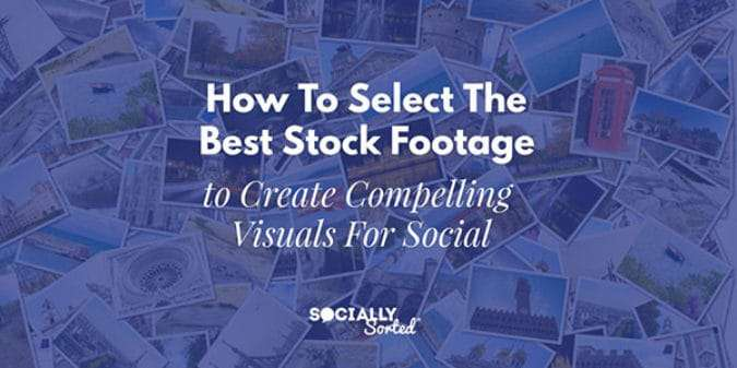 How To Select The Best Stock Footage To Create Compelling Visuals For Social