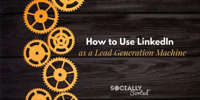 How to Use LinkedIn as a Lead Generation Machine