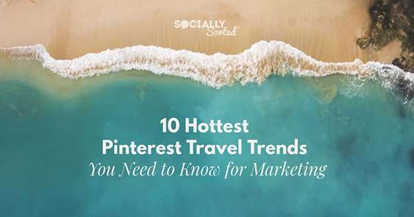 10 Hottest Pinterest Travel Trends You Need to Know for Marketing