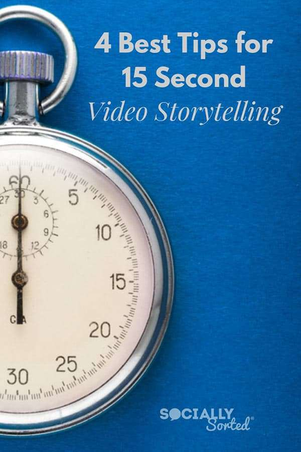 4 Best Tips for 15-Second Video Storytelling