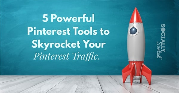 5 Powerful Pinterest Tools to Skyrocket Your Pinterest Traffic