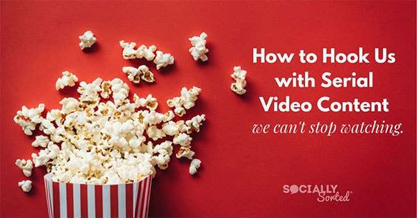 How to Hook Us with Serial Video Content We Can't Stop Watching