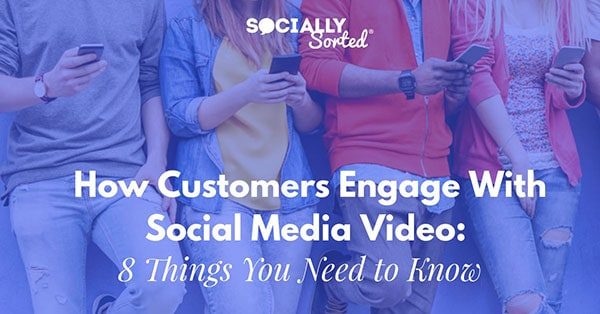 2018-11 How Customers Engage With Social Media Video: 8 Things You Need To Know