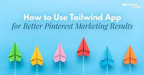 How to use Tailwind App for Better Pinterest Marketing Results