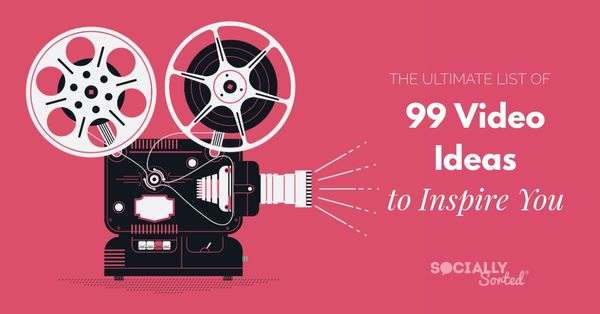 The ultimate list of 99 Video Ideas to Inspire you