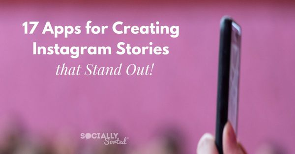 17 Apps for Creating Instagram Stories that Stand Out