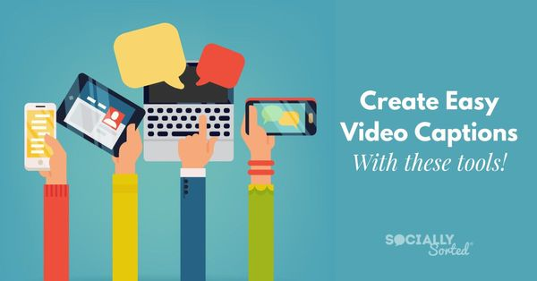 Create Easy Video Captions - Video Caption Tools Blog Post