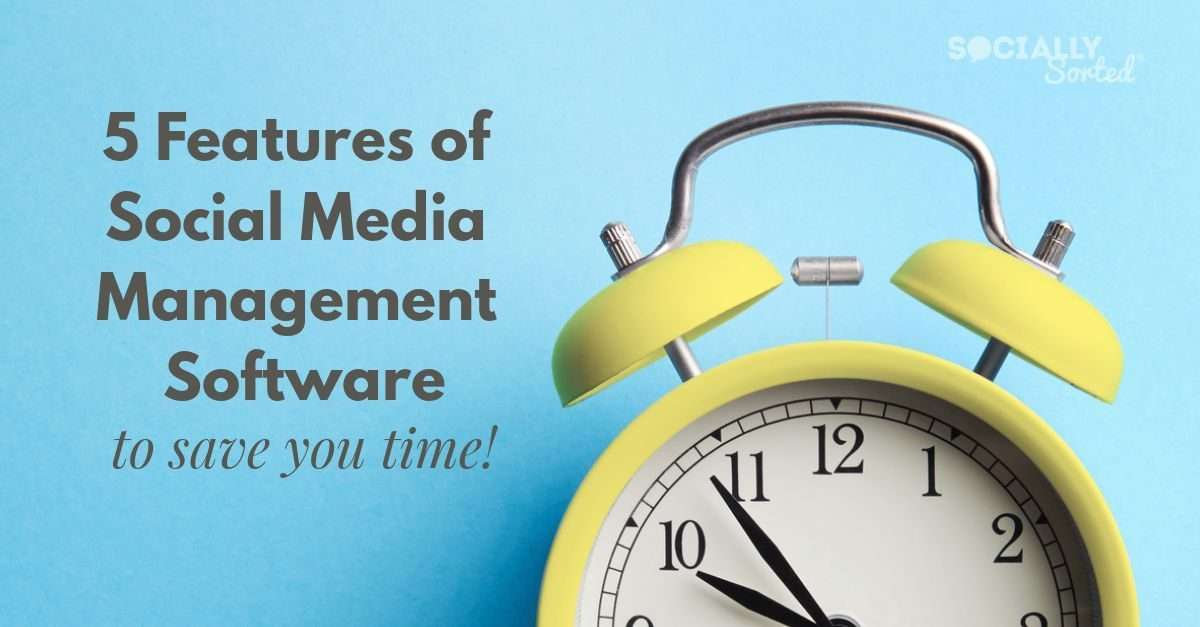 5 Features of Social Media Management Software to Save You Time