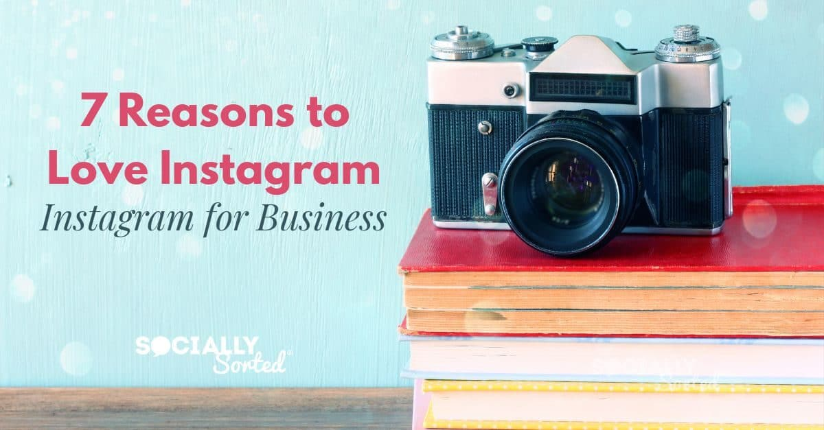 Why Instagram for business? Here's 7 Reasons to Love Instagram for your marketing and customer engagement.