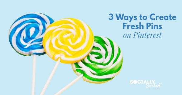 3 Easy Ways to Create Fresh Pins on Pinterest (New pins!)