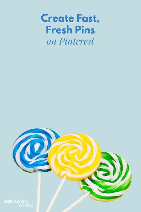 Create fast, fresh Pins on Pinterest