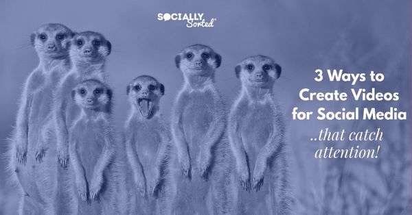 3 Ways to Create Video for Social Media (to Catch Attention) - Socially Sorted