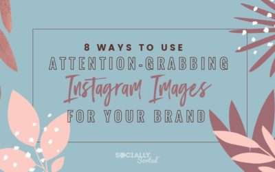 8 Ways to Create Attention-Grabbing Images on Instagram