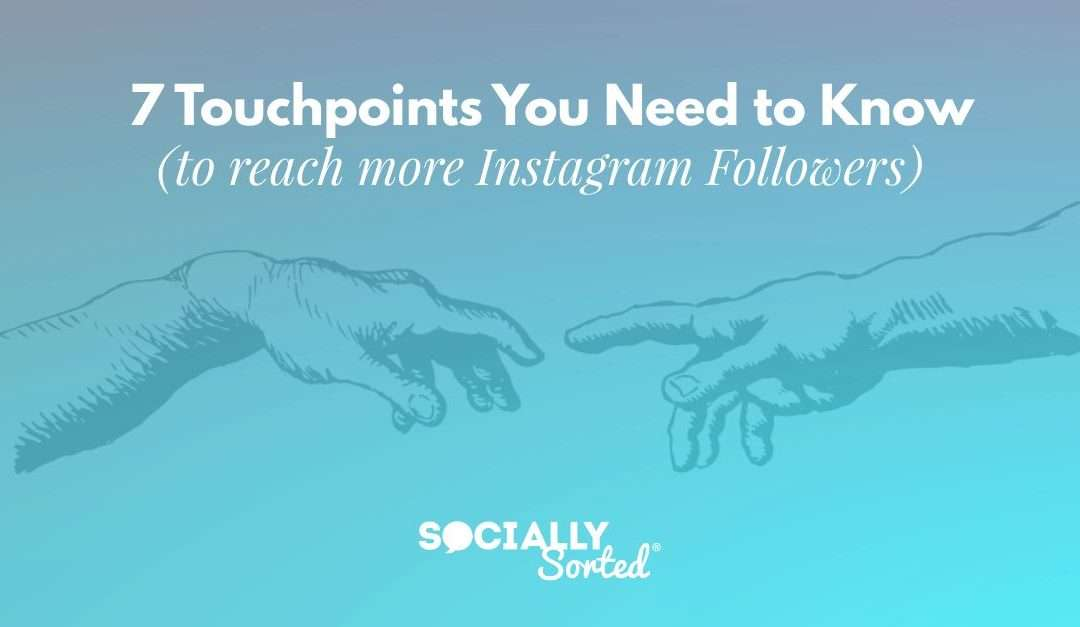 7 Instagram Engagement Touchpoints (to reach more of your Followers)