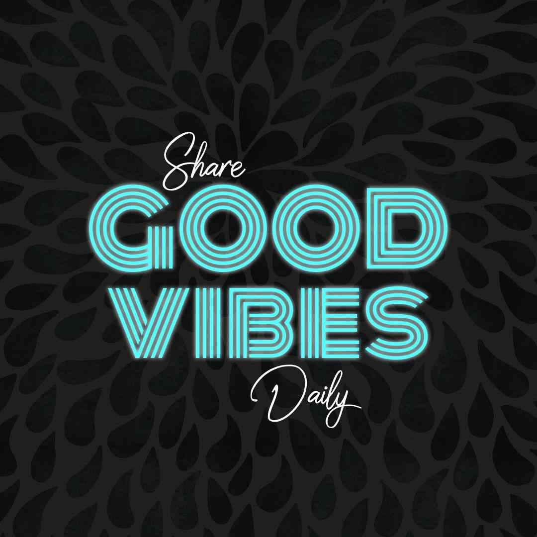 Share good vibes only daily - Text on Images - Make your images Pop!