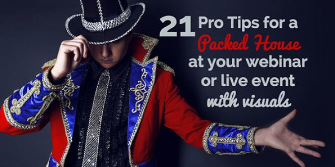 21 Pro Tips for a Packed House at Your Webinar or Live Event using Visual Marketing