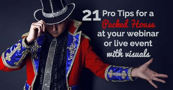 21 Pro Tips for a Packed House at Your Webinar or Live Event using Visual Marketing - SlideShare + Free Cheat Sheet