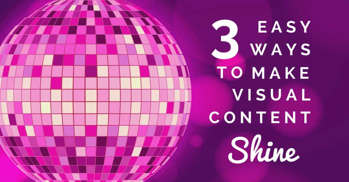 3 Creative Ways to Make Your Visual Content Shine