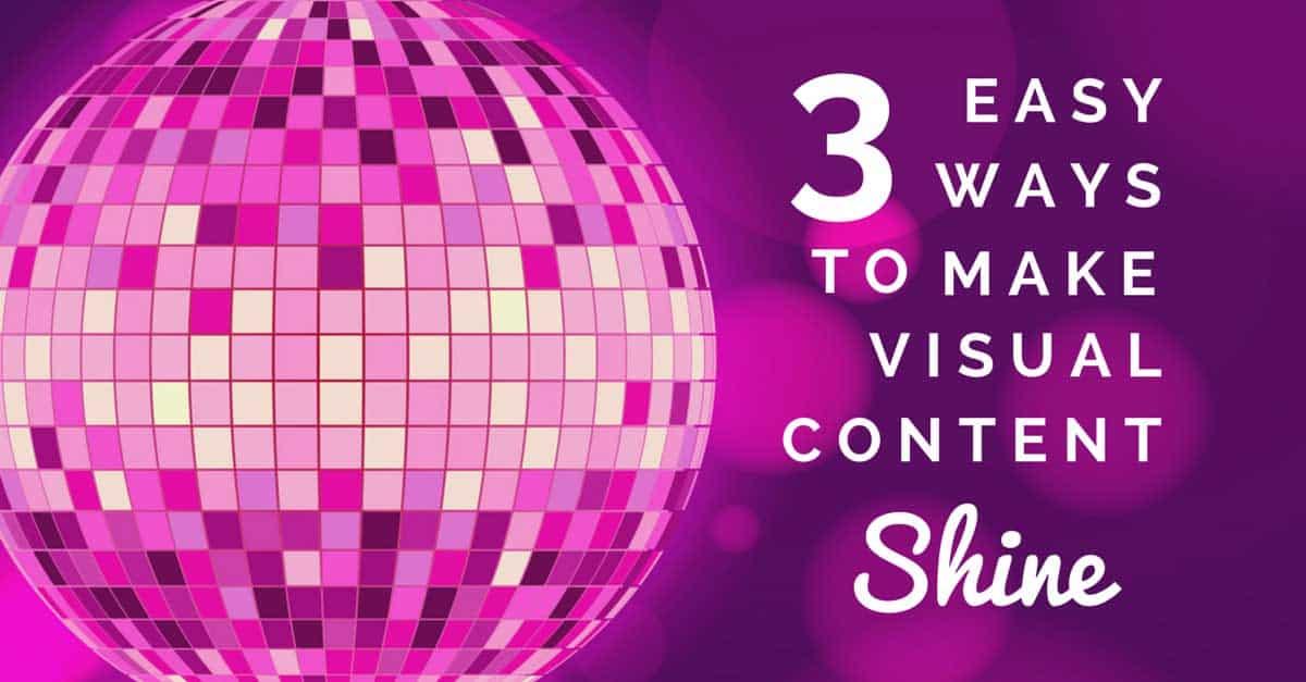 3 Creative Ways to Make Your Visual Content Shine