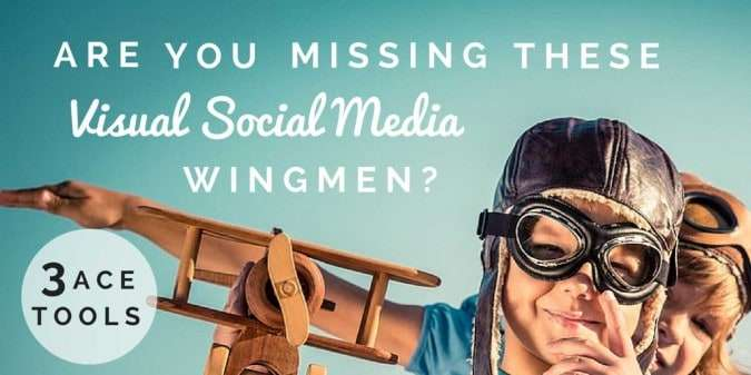 3 Visual Social Media Tools You Need as Your Wingmen