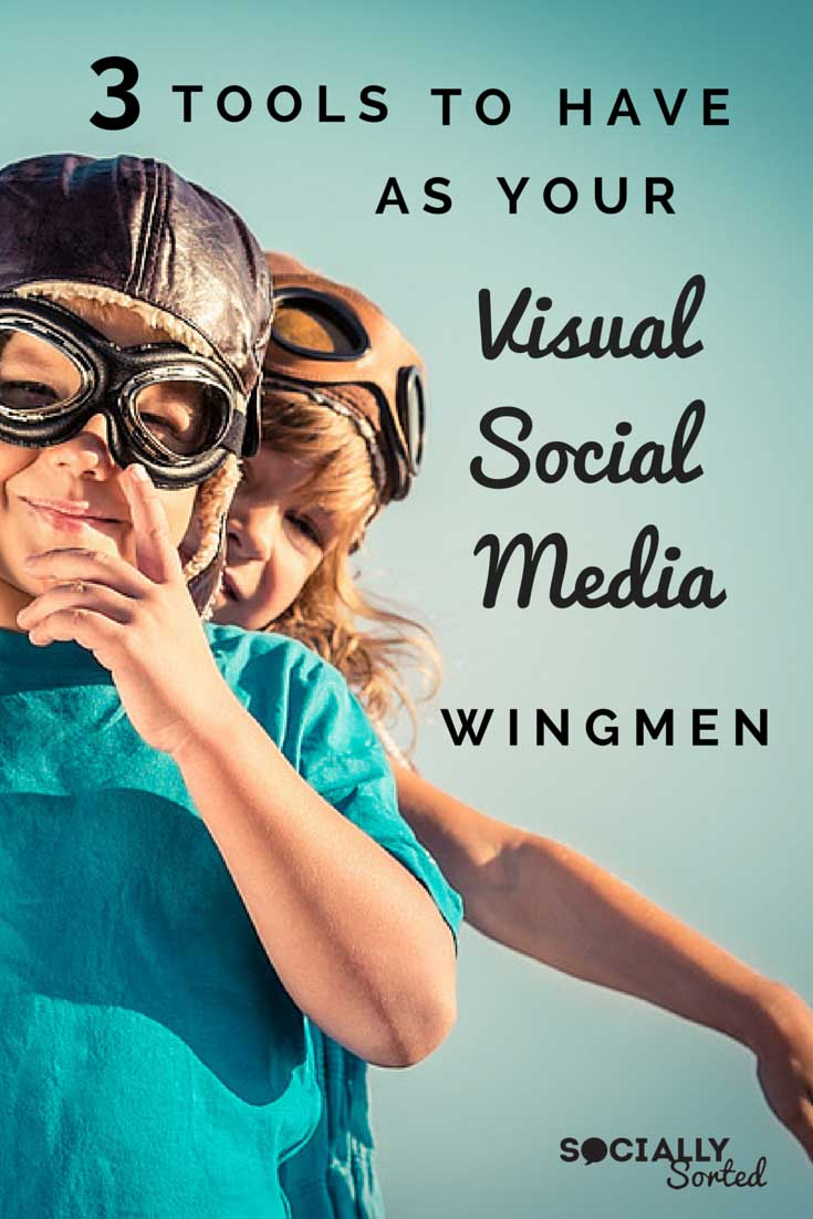 3 Visual Social Media Tools You Need as Your Wingmen - http://sociallysorted.com.au/3-visual-social-media-tools-your-wingmen/
