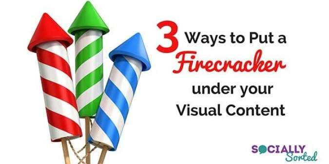 3 Ways to Put a Firecracker Under Your Visual Content Creation #VisualChallenge