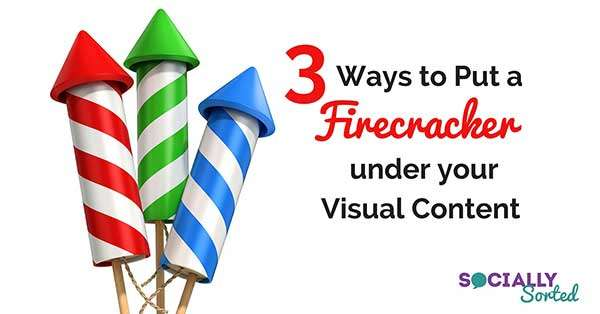 3 Ways to Put a Firecracker Under Your Visual Content in 2016 #VisualChallenge