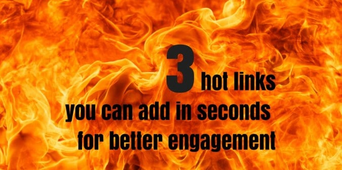 3 Hot Links You can Add in Seconds for More Social Engagement