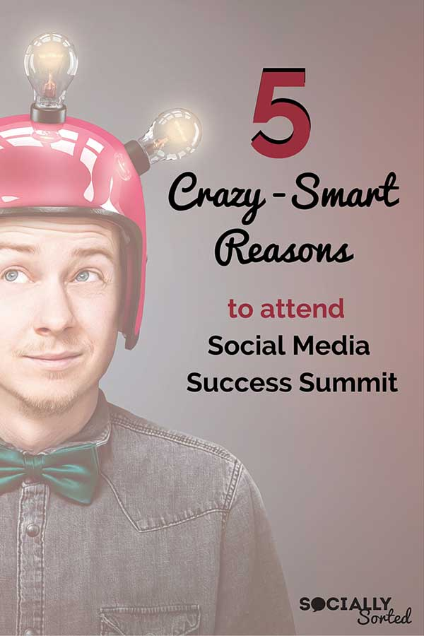 5 Crazy Smart Reasons to Attend Social Media Success Summit