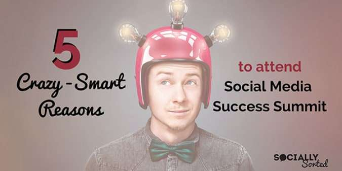 5 Crazy Smart Reasons to Attend Social Media Success Summit 2015