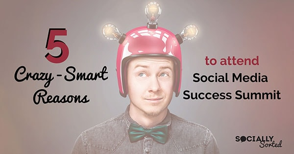 5-Crazy-Smart-Reasons-to-attend-Social-Media-Success-Summit
