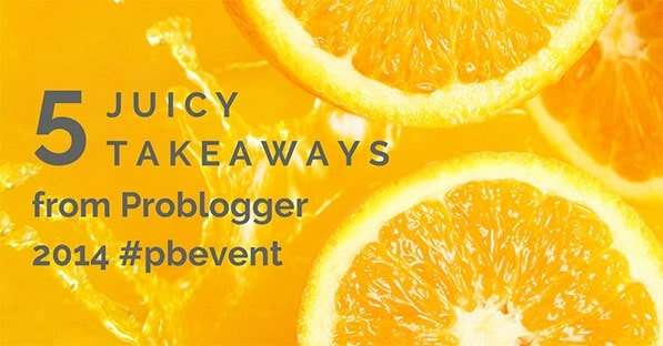 5 Takeaways from Problogger Event #pbevent