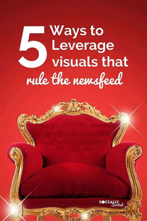 5 Ways to Leverage visuals that rule the newsfeed