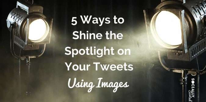 5 Ways Images on Twitter can Put Your Tweets in the Spotlight