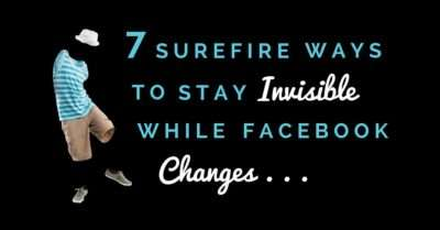 7 Surefire Ways to Stay Invisible While Facebook Algorithm Changes