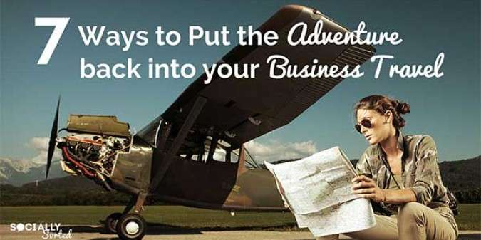 7 Ways to Put Adventure Back into Your Business Travel