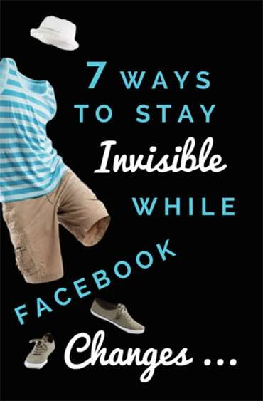 7 Ways to Stay Invisible While Facebook Algorithm Changes