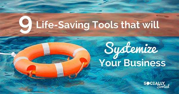 9 Life Saving Tools that Will Systemize Your Business