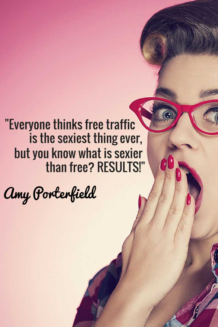 What's sexier than free traffic? Results! Want more quotes from Amy Porterfield? Check out this post and a chance to join her new free Masterclass!